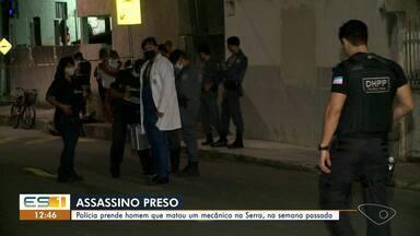Polícia prende homem que matou um mecânico na Serra, ES - Crime foi na semana passada.