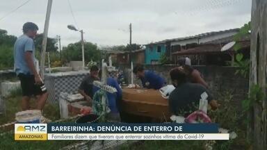 Em Barreirinha, familiares denunciam falta de assistência do município durante enterro - Pacientes disseram que tiveram de enterrar sozinhos a vítima da Covid-19.