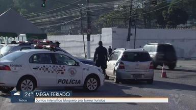 Santos intensifica bloqueios para barrar chegada de turistas - Objetivo da ação é evitar aglomeração na cidade durante 'megaferiado' na capital paulista.