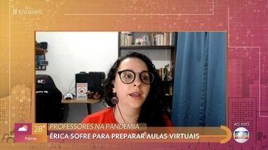 Professora faz desabafo por desafio das aulas online - Érica chegou a ter crises de ansiedade e sofre para se adaptar à nova rotina das aulas virtuais. Professora tem 21 turmas