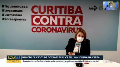 Número de casos da Covid-19 triplica em uma semana em Curitiba - Secretária de Saúde alerta sobre o descumprimento do isolamento social.