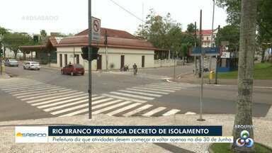 Rio Branco prorroga decreto de isolamento - Prefeitura diz que atividades devem começar a voltar apenas no dia 30 de junho