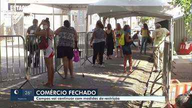 Campos vai continuar com medidas de restrição contra a Covid-19 - Só nesta sexta-feira (12), 80 novos casos foram confirmados na cidade.