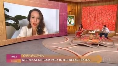 Mariana Ximenes lança projeto 'Cara Palavra' - Por conta da pandemia, atriz se uniu a Débora Falabella, Bianca Comparato e Andreia Horta e adpatou projeto dos palcos para o mundo virtual