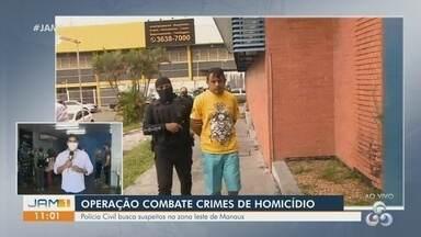 Em Manaus, operação combate crimes de homicídio - Polícia Civil busca suspeitos na zona Leste de Manaus.