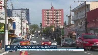 Ministério Público recomenda suspensão da flexibilização em Registro - Cidade está em região considerada na fase vermelha de alerta máxima. Prefeitura alega aguardar liminar.