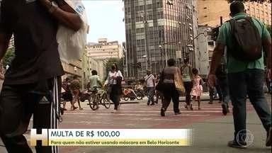 Começa a valer cobrança de multa para quem não usar máscara em Belo Horizonte - O valor é de R$100. Uma equipe de fiscais da prefeitura e da Guarda Civil fiscalizarão o uso.