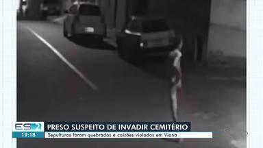 Preso suspeito de invadir cemitério em Viana, ES - Confira na reportagem.