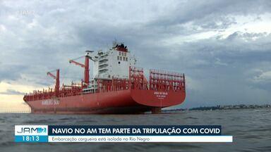 Navio no Amazonas tem parte da tripulação com Covid-19 - Embarcação cargueira está isolada no Rio Negro
