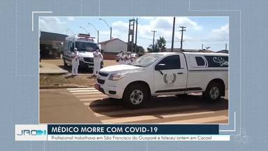 Médico morre por Covid-19 na cidade de São Francisco do Guaporé - Profissional trabalhava em São Francisco do Guaporé e faleceu ontem em Cacoal