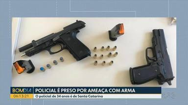 Policial é preso depois de ameaçar homem com arma - O policial de 34 anos é de Santa Catarina.