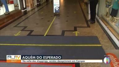 Vendas decepcionam após shoppings retornarem em Campos - Lojistas tinham esperanças de grande faturamento após 100 dias sem funcionamento.