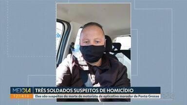 Três soldados do exército são presos suspeitos de homicídio - Eles são suspeitos da morte de motorista de aplicativo morador de Ponta Grossa.