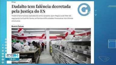 Justiça decreta falência da empresa Dadalto no ES - Confira na reportagem.