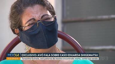 Avó de Eduarda Shigematsu fala com exclusividade ao Meio-Dia Paraná - Terezinha Guinaia, avó paterna da menina encontrada morta, contou a sua versão sobre o crime.