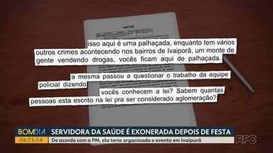 Servidora da Saúde é exonerada depois de festa - De acordo com a PM, ela teria organizado o evento em Ivaiporã.