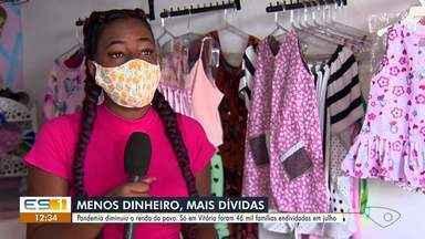 Pandemia diminui renda da população e 46 mil famílias ficam endividadas em Vitória - Veja a reportagem.
