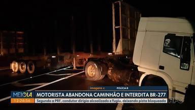 Motorista abandona caminhão em interdita BR-277 - Segundo a PRF, condutor dirigia alcoolizado e fugiu, deixando pista bloqueada.