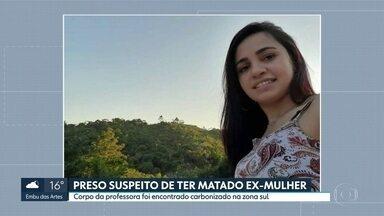 Polícia prende suspeito de assassinar ex-mulher - Corpo da professora foi encontrado carbonizado na Zona Sul de São Paulo.