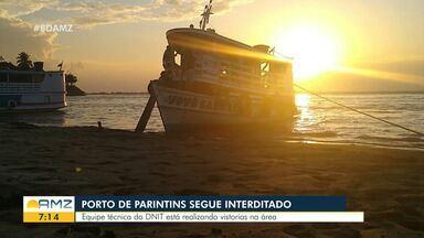 No interior do AM, porto de Parintins continua interditado - Equipe técnica do DNIT realiza vistorias.