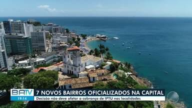 Salvador ganha sete novos bairros; veja o que muda no cotidiano dos moradores - Decisão altera os CEPs mas não deve afetar a cobrança de IPTU nas localidades.