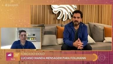 Luciano, da dupla com Zezé Di Camargo, manda mensagem para Jakson Follmann - Jakson agradece o carinho do cantor e relembra participações no 'Encontro'