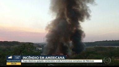 Fogo destrói galpão em Americana - Incêndio ocorreu em complexo de fábricas em bairro histórico