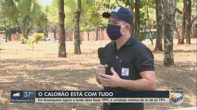 Temperatura deve chegar a 39º C em Araraquara e umidade a 19% - Coordenador da Defesa Civil alerta para os cuidados no calor.