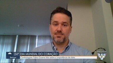 Cardiologista Fábio Guerra fala sobre a importância do Dia Mundial do Coração - Doenças cardiovasculares são responsáveis por 30% das mortes de todos os brasileiros.