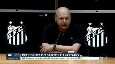 Presidente do Santos é afastado do cargo - Relatório interno apontou irregularidades nas contas do clube em 2019