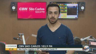 São Carlos registra a 45ª morte pela Covid-19 - Mais informações com Eduardo Sotto Mayor da CBN.