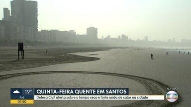 Calor no interior e no litoral deve ser intenso nesta quinta-feira - Em Bauru, termômetros marcaram 40 graus na quarta. Em Santos, Defesa Civil faz alerta sobre o tempo seco.