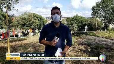 Polícia Civil realiza operação contra crimes violentos em Nanuque - Mortes de pai e filho no início do ano motivaram a ação.