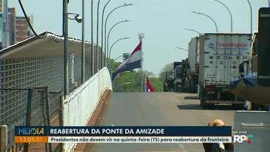 Ponte da Amizade vai ser reaberta nesta quinta-feira (15) - Presidentes não devem vir para reabertura da fronteira.