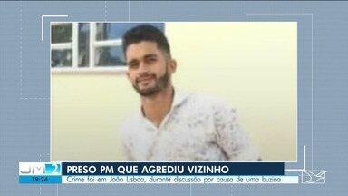 Preso PM que agrediu vizinho na cidade de João Lisboa - Crime aconteceu durante discussão por causa de uma buzina.