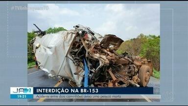 Acidente entre dois caminhões na BR-153 deixa uma pessoa morta - Acidente entre dois caminhões na BR-153 deixa uma pessoa morta