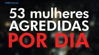 RS é um dos estados com piores índices de violência contra a mulher no Brasil - Assista aos vídeos.