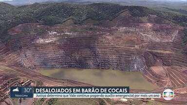 Vale continuará pagando auxílio emergencial a desalojados de Barão de Cocais - A Justiça determinou que a Vale continue pagando o auxílio por mais um ano. Moradores tiveram que sair de casa por causa do risco de rompimento de barragem da mineradora.
