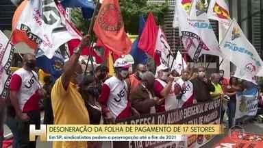 Manifestação pede prorrogação da desoneração da folha de pagamento das empresas - Sindicalistas querem que a medida continue até o fim de 2021