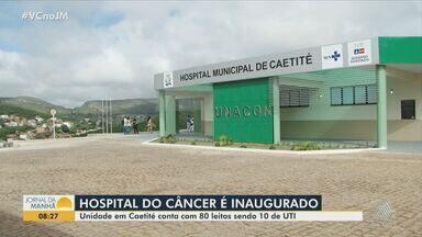 Hospital do Câncer de Caetité é inaugurado pelo governo; unidade tem 80 leitos - Pacientes de 48 municípios da região sudoeste vão ser atendidos no local.