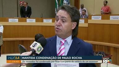 Justiça mantém condenação de Paulo Rocha - Ex-vereador foi condenado por ficar com parte do salário de um assessor.