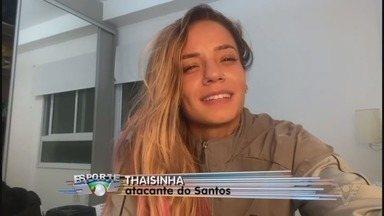 Thaisinha, do Santos, projeta quartas de final contra Corinthians - A meio-campista do Santos falou com exclusividade ao Tribuna Esporte.