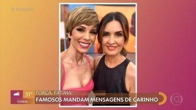 Celebridades mandam mensagem de carinho para Fátima Bernardes - Apresentadora precisou se afastar do 'Encontro' para tratar um câncer no útero em estágio inicial