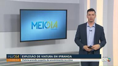 Polícia prende suspeito de envolvimento em explosão de viatura em Ipiranga - Polícias Civil e Militar cumpriram mandados de busca e apreensão e de prisão em Ipiranga e em Curitiba.