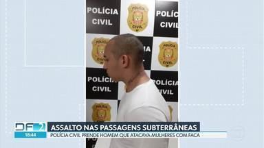 Polícia Civil prende o acusado de atacar mulheres em passagens subterrâneas do DF - Em depoimento, o homem confessou que desde março abordava mulheres que andavam sozinhas para roubar dinheiro e celulares.