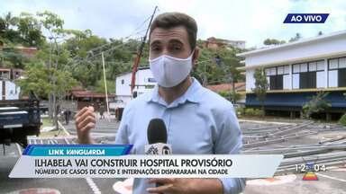 Ilhabela vai construir hospital provisório - Número de casos de Covid-19 e internações dispararam na cidade.