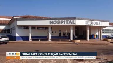 Processo de contratação emergencial em Cacoal - Médicos de Porto Velho precisaram ser transferidos para o município, já que não há médicos interessados em ir para Cacoal.