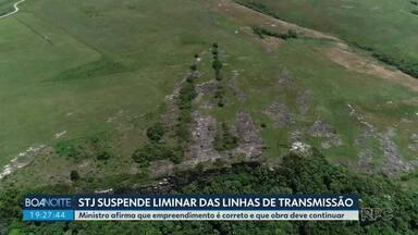 STJ derruba liminar que suspendia licenças ambientais das linhas de transmissão de energia - Ministro afirma que empreendimento é correto e que obras devem continuar.