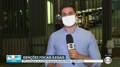 Justiça bloqueia meio bilhão de empresas do grupo J&F - Medida é desdobramento das investigações da Lava Jato e de benefícios fiscais concedidos na gestão do ex-governador Sérgio Cabral.