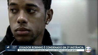 Jogador Robinho é condenado em 2ª instância na Itália - Ele e o amigo foram acusados de violência sexual de grupo